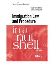 Weissbrodt and Danielson's Immigration Law and Procedure in a Nutshell, 6th: Edition 6