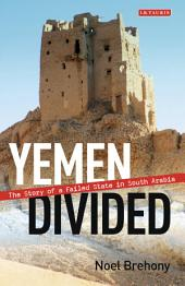 Yemen Divided: The Story of a Failed State in South Arabia