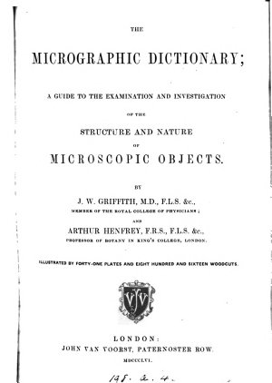 The micrographic dictionary  a guide to the examination of microscopic objects  by J W  Griffith and A  Henfrey PDF