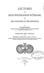Lectures on auto-intoxication in disease ; or, Self-poisoning of the individual