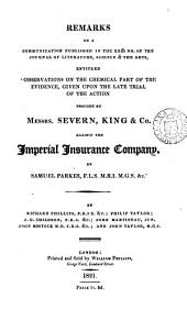 Remarks on ... 'Observations on the chemical part of the evidence ... of the action brought by messrs. Severn, King & co. against the Imperial insurance company, by Samuel Parkes', by R. Phillips [and others].