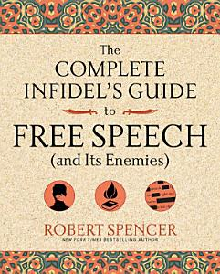 The Complete Infidel s Guide to Free Speech  and Its Enemies  Book