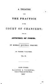 A treatise upon the practice of the Court of Chancery: with an appendix of forms, Volume 3