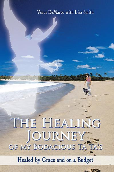 The Healing Journey of My Bodacious Ta Ta s