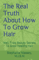 The Real Truth About How To Grow Hair