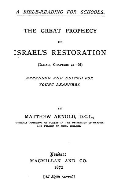 A Bible Reading For Schools The Great Prophecy Of Israels Restoration Isaiah Chap 40 66 Arranged And Ed By M Arnold