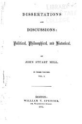 Dissertations and Discussions: Political, Philosophical, and Historical: Volume 1
