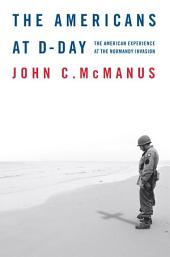 The Americans at D-Day: The American Experience at the Normandy Invasion
