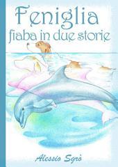 Feniglia - fiaba in due storie: Fiabe e Favole mai raccontate