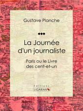 La Journée d'un journaliste: Paris ou le Livre des cent-et-un