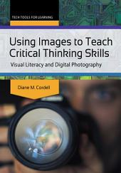 Using Images to Teach Critical Thinking Skills: Visual Literacy and Digital Photography: Visual Literacy and Digital Photography