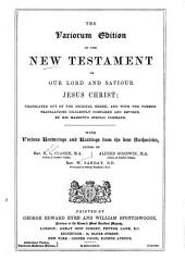 The Variorum Edition of the New Testament of Our Lord and Saviour Jesus Christ: Translated Out of the Original Greek, and with the Former Translations Diligently Compared and Revised by His Majesty's Special Command; with Various Renderings and Readings from the Best Authorities