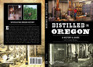 Distilled in Oregon  A History   Guide with Cocktail Recipes