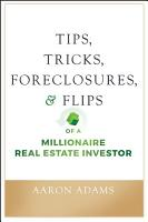 Tips  Tricks  Foreclosures  and Flips of a Millionaire Real Estate Investor PDF