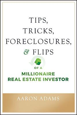 Tips  Tricks  Foreclosures  and Flips of a Millionaire Real Estate Investor
