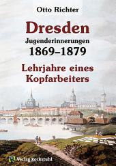 Otto Richter - Jungenderinnerungen - DRESDEN 1869–1879: Lehrjahre eines Kopfarbeiters [Band 2 von 2]