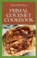 The Essential Primal Gourmet Cookbook