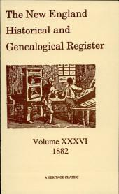 The New England Historical and Genealogical Register: Volume 36 1882, Volume 36