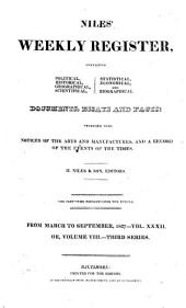Niles' National Register: Containing Political, Historical, Geographical, Scientifical, Statistical, Economical, and Biographical Documents, Essays and Facts : Together with Notices of the Arts and Manufactures, and a Record of the Events of the Times, Volume 32