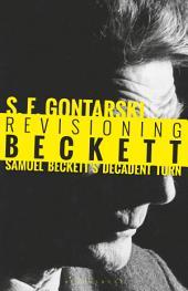 Revisioning Beckett: Samuel Beckett's Decadent Turn