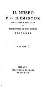 Il Museo Pio Clementino illustrato e descritto: Volume 1