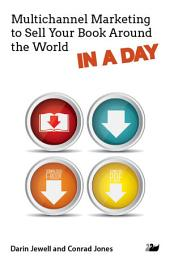 Multichannel Marketing to Sell Your Book Around the World in a Day