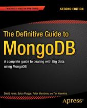 The Definitive Guide to MongoDB: A complete guide to dealing with Big Data using MongoDB, Edition 2