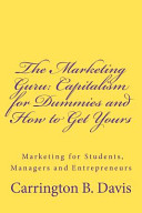 The Marketing Guru  Capitalism for Dummies and How to Get Yours PDF