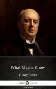 What Maisie Knew by Henry James   Delphi Classics  Illustrated  PDF