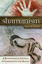 Shamanism: A Biopsychosocial Paradigm of Consciousness and Healing