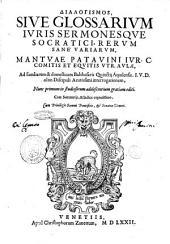 Dialogismos, siue Glossarium iuris sermonesque Socratici, rerum sanè variarum, Mantuae ... ad famliarem [!] & domesticam Balthasaris Quinctij Aquilensis .I.V.D. olim discipuli acutissimi interrogationem