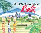Artist's Journey to Bali: The Island of Art, Magic and Mystery