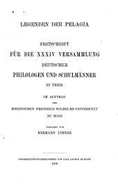Legenden der Pelagia: Festschrift für die XXXIV Versammlung deutscher philologen und Schulmänner zu Trier. Im Auftrag der Rheinischen Friedrich- Wilhelms-Universität zu Bonn