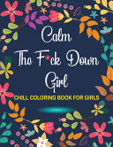 Calm The F*ck Down Girl Chill Coloring Book For Girls