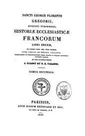 Sancti Georgii Florentii Gregorii episcopi Turonensis Historiae ecclesiasticae Francorum libri decem: Volume 2