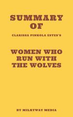 Summary of Clarissa Pinkola Estés's Women Who Run With The Wolves