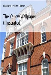 The Yellow Wallpaper (Illustrated)