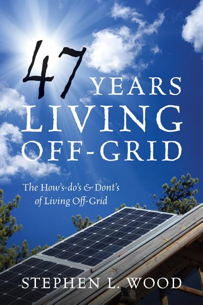 47 Years Living Off Grid