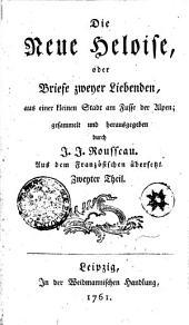 Die Neue Heloise, oder Briefe zweyer Liebenden, aus einer kleinen Stadt am Fusse der Alpen; gesammelt und herausgegeben durch J. J. Rousseau. Aus dem Französischen übersetzt: Band 2