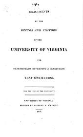 Enactments by the Rector and Visitors of the University of Virginia, for Constituting, Governing & Conducting that Institution: For the Use of the University, Volume 44, Issue 7