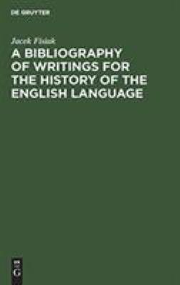 A Bibliography of Writings for the History of the English Language PDF
