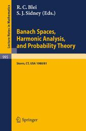 Banach Spaces, Harmonic Analysis, and Probability Theory: Proceedings of the Special Year in Analysis, held at the University of Connecticut 1980-1981