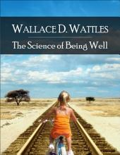 The Science of Being Well: The Secret Edition - Open Your Heart to the Real Power and Magic of Living Faith and Let the Heaven Be in You, Go Deep Inside Yourself and Back, Feel the Crazy and Divine Love and Live for Your Dreams
