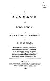 "A Scourge for Lord Byron; or, ""Cain, a mystery"" unmasked. [In verse.]"