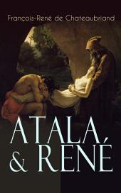 Atala & René (Vollständige deutsche Ausgabe): Die Geschichte einer unmöglichen Liebe - Klassiker der französischen Romantik