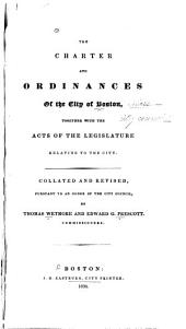 The Charter and Ordinances of the City of Boston, Together with the Acts of the Legislature Relating to the City
