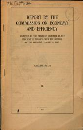 Report by the Commission on Economy and Efficiency Submitted to the President December 18, 1912, and Sent to Congress with the Message of the President, January 8, 1913