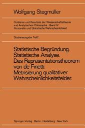 'Statistische Begründung und statistische Analyse' statt 'Statistische Erklärung' Indeterminismus vom zweiten Typ Das Repräsentationsthoerem von de Finetti Metrisierung qualitativer Wahrscheinlichkeitsfelder