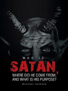 Who Is Satan  Where Did He Come From  and What Is His Purpose  PDF
