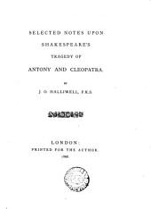 Selected notes upon Shakespeare's tragedy of Antony and Cleopatra